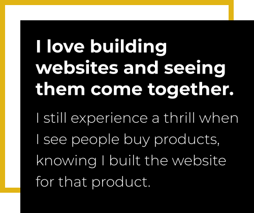 I love building websites and seeing theme come together.